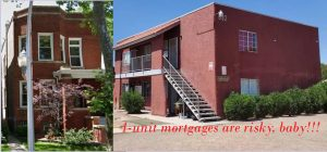 2-4 unit mortgages are risky, baby